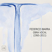 Federico Ibarra: Obra Vocal 1965-2011 by Various Artists
