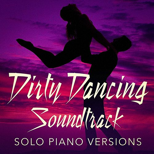 Dirty Dancing Soundtrack (Solo Piano Versions) (EP) by Dirty Dancing ...