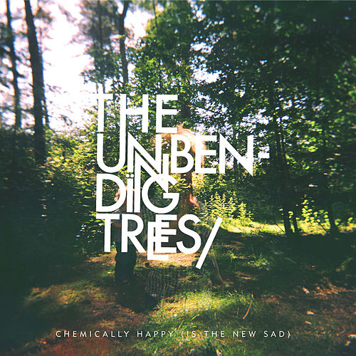 Chemically Happy (Is The New Sad) by The Unbending Trees