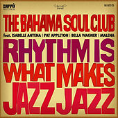 Rhythm Is What Makes Jazz Jazz by The Bahama Soul Club