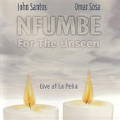 Nfumbe For The Unseen: Live At La Pena by Omar Sosa