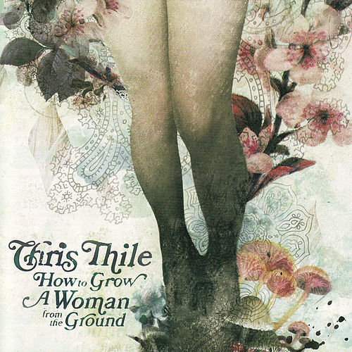 How To Grow A Woman From The Ground by Chris Thile