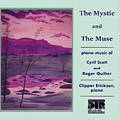 The Mystic and the Muse, Piano Music of Cyril Scott and Roger Quilter by Clipper Erickson