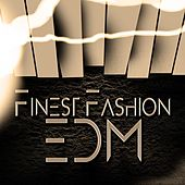 Finest Fashion EDM by Various Artists