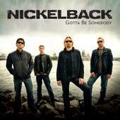 Gotta Be Somebody von Nickelback