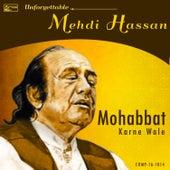 Mohabbat Karne Wale - Unforgettable Mehdi Hassan by Mehdi Hassan