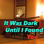 It Was Dark Until I Found You di Various Artists