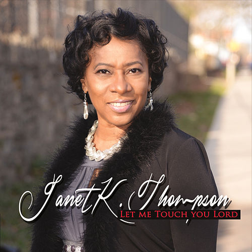 Let Me Touch You Lord by Janet K. Thompson