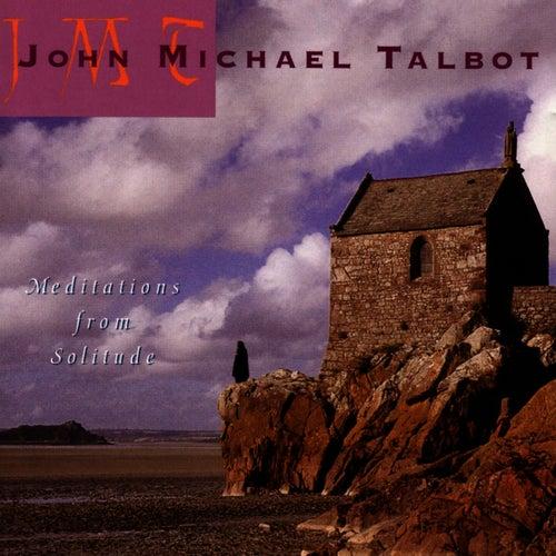 Meditations From Solitude by John Michael Talbot