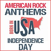 Born in the USA: American Rock Anthems (Independence Day) by Various Artists