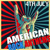 4th of July: American Rock Anthems by Various Artists