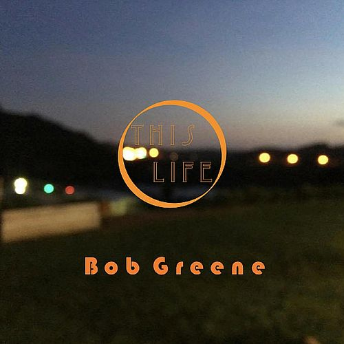This Life by Bob Greene