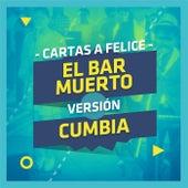 El Bar Muerto (Cumbia) de Cartas a Felice