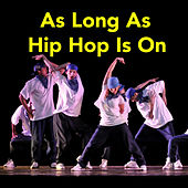 As Long As Hip Hop Is On de Various Artists