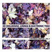 30 Chillhouse, Lounge & Electronic Trax - A Kutmusic Sampler, Vol. 4 by Various Artists