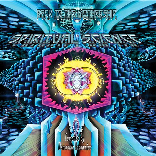 Spiritual Science 2 'Back to the Mothership' (Compiled By Demoniac Insomniac) by Various Artists