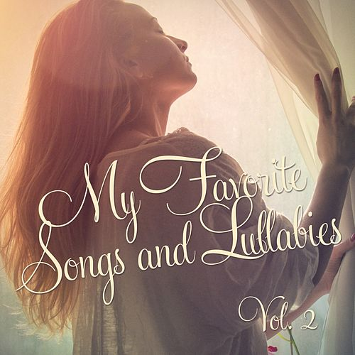 My Favorite Songs and Lullabies, Vol. 2 by Bath Time Baby Music Lullabies