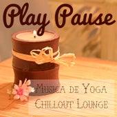 Play Pause - Música de Yoga Relaxante Chillout Lounge para Meditação e Treinamento Físico by Yoga del Mar