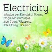 Electricity - Musica per Esercizi di Pilates Yoga Massoterapia con Suoni Rilassanti Chill Easy Listening by Various Artists