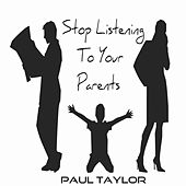 Stop Listening To Your Parents by Paul Taylor