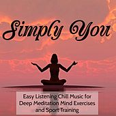 Simply You - Easy Listening Chill Music for Deep Meditation Mind Exercises and Sport Training by Various Artists