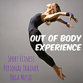 Out of Body Experience - Sport Fitness Personal Trainer Yoga Music, Reggaeton Deep House Motivational Sounds by Ibiza Fitness Music Workout