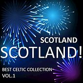 Scotland! Scotland! Best Celtic Collection, Vol.1 by Various Artists