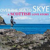 Over the Sea to Skye: A Scottish Love Story di Various Artists