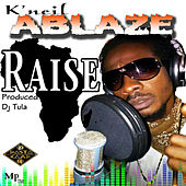 Raise by K'Neil Ablaze