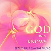 God Only Knows: Beautiful Relaxing Music by Various Artists
