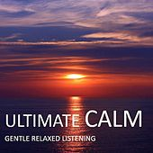 Ultimate Calm: Gentle Relaxed Listening by Various Artists