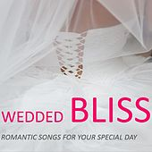 Wedded Bliss: Romantic Songs for Your Special Day by Various Artists