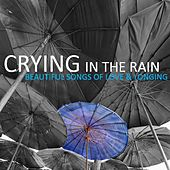 Crying in the Rain: Beautiful Songs of Love & Longing by Various Artists