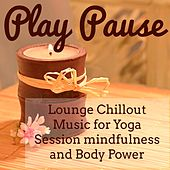 Play Pause - Lounge Chillout Music for Yoga Session Mindfulness and Body Power by Yoga del Mar