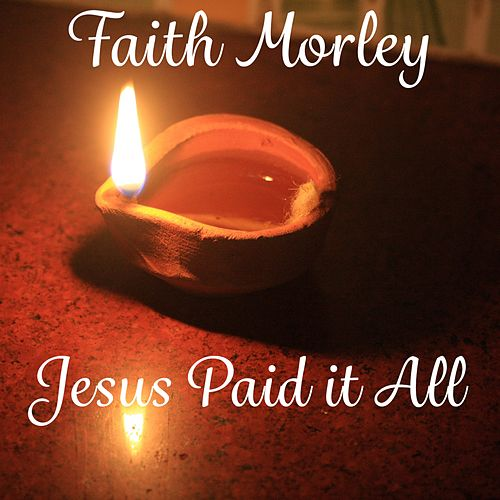 Jesus Paid It All & Live Piano Worship by Faith Morley