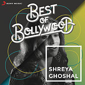 Best of Bollywood: Shreya Ghoshal by Various Artists