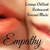 Empathy - Lounge Chillout Restaurant Sensual Music for Sexy Massage Therapy Love Dinner von Various Artists