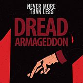 Dread Armageddon by Never More Than Less