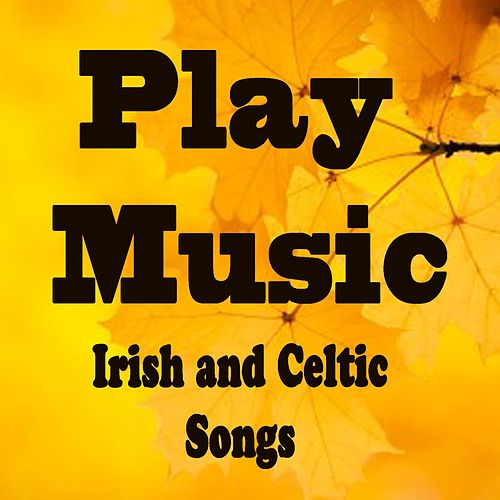 Play Music: Irish and Celtic Songs by Irish