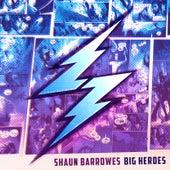 Big Heroes by Shaun Barrowes