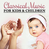 Classical Music for Kids & Children – Ultimate Collection, Famous Composers for Baby, Einstein Effect by Various Artists