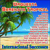 Internacional Successes von Orquesta Serenata Tropical