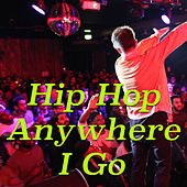 Hip Hop Anywhere I Go von Various Artists