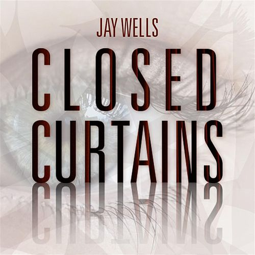 Closed Curtains by Jay Wells
