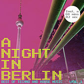 A Night in Berlin, Vol. 1 - Best of Techno and House Music von Various Artists