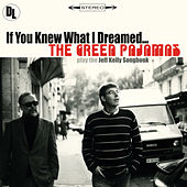 If You Knew What I Dreamed ... The Green Pajamas Play the Jeff Kelly Songbook de The Green Pajamas