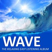 Wave... The Relaxing Easy Listening Album by Various Artists