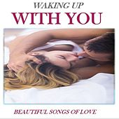 Waking Up With You: Beautiful Songs of Love by Various Artists