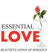 Essential Love: Beautiful Songs of Romance by Various Artists