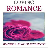Loving Romance: Beautfiul Songs of Tenderness by Various Artists